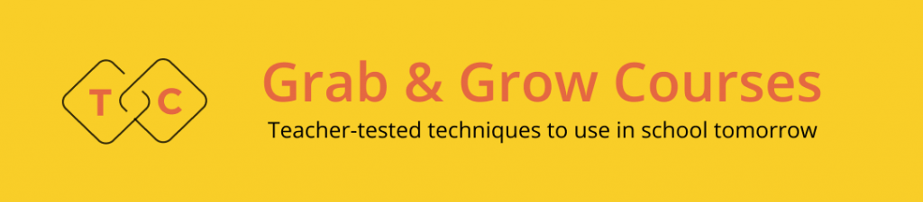 TeachersConnect Grab & Grow Courses - Teacher-tested techniques to use in school tomorrow